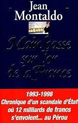 MAIN BASSE SUR L'OR DE LA FRANCE. : 1993-1998 : chronique d'un scandale d'Etat où 12 milliards de francs s'envolent au Pérou