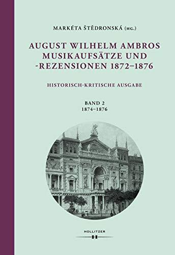 August Wilhelm Ambros: Musikaufsätze und -rezensionen 1872–1876: Historisch-kritische Ausgabe. Band 2: 1874-1876 (Wiener Veröffentlichungen zur Musikwissenschaft)