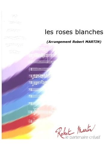 PARTITIONS CLASSIQUE ROBERT MARTIN MARTIN R    LES ROSES BLANCHES ENSEMBLE VENTS