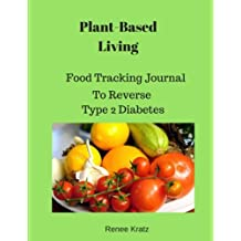 Plant-Based Living: Food Tracking Journal to Reverse Type 2 Diabetes