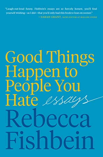 Good Things Happen to People You Hate: Essays PDF Books