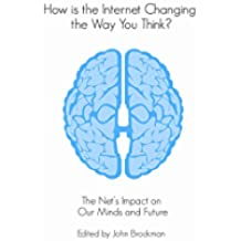 How is the Internet Changing the Way You Think?: The net's impact on our minds and future (English Edition)