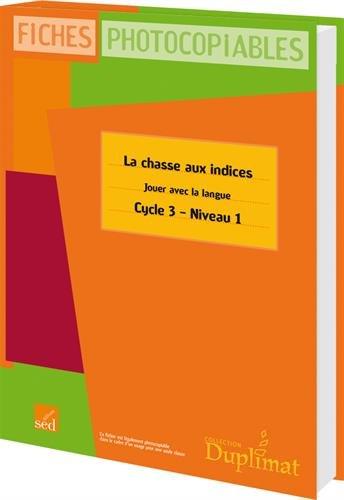 La chasse aux indices - Jouer avec la langue CE2 Cycle 3 Niveau 1 : Fiches photocopiables
