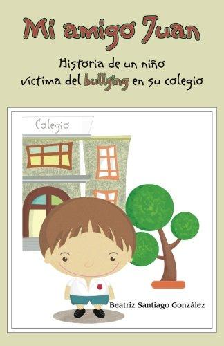 Mi amigo Juan: Sabes defenderte del Bulliying? por Beatriz Santiago González