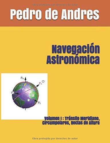 Navegación Astronómica: Volumen I : Tránsito Meridiano, Circumpolares, Rectas de Altura (Science and Nature) por Pedro de Andres