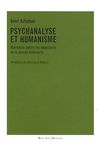 Psychanalyse et Humanisme : Manifeste contre les impostures de la pense dominante