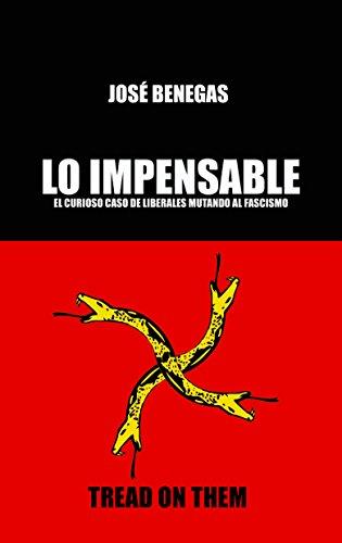 Lo Impensable: El curioso caso de los liberales mutando al fascismo por Jose Benegas