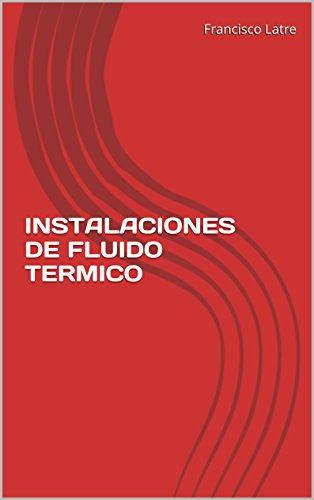 INSTALACIONES DE FLUIDO TERMICO (Temas técnico-prácticos sobre diseño y prestaciones de las calderas de vapor nº 19) por Francisco Latre