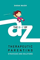 The A-Z of Therapeutic Parenting: Strategies and Solutions (Therapeutic Parenting Books) Paperback
