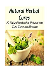 Natural Herbal Cures: 20 Natural Herbs that Prevent and Cure Common Ailments: herbal remedies, natural remedies, herbs, Herbal antibiotics, Healing