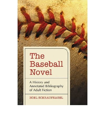 [(The Baseball Novel: A History and Annotated Bibliography of Adult Fiction)] [Author: Noel Schraufnagel] published on (October, 2008)