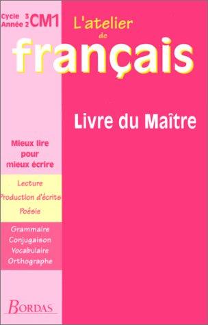 Atelier de français, cycle 3 : CM1. Livre du maître