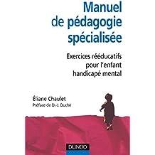 Manuel de pédagogie spécialisée - Exercices rééducatifs pour l'enfant handicapé mental