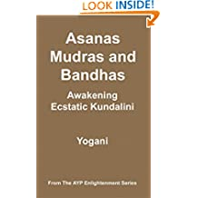 Asanas, Mudras & Bandhas - Awakening Ecstatic Kundalini (AYP Enlightenment Series Book 4)