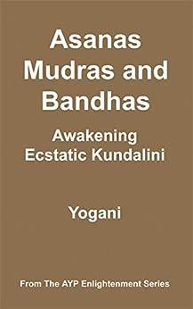 Asanas, Mudras & Bandhas - Awakening Ecstatic Kundalini (AYP Enlightenment Series Book 4) (English Edition) di [Yogani]