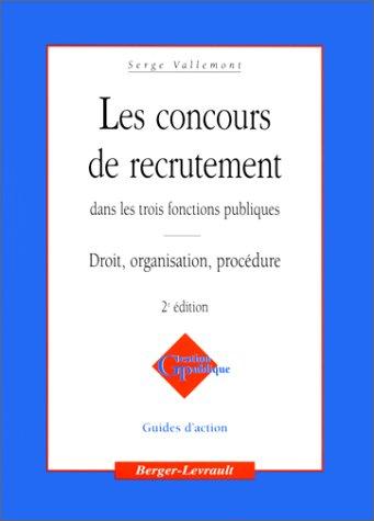 Concours de recrutement dans les trois fonctions publiques, 2e édition. Droit, organisation, procédure par Serge Vallemont