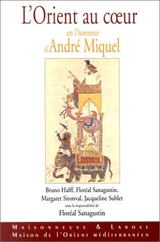 L'Orient au coeur. En l'honneur d'André Miquel par Collectif