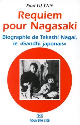 Requiem pour Nagasaki - Biographie de Takashi Nagai, le