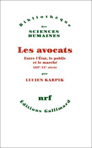 Les Avocats: Entre l'État, le public et le marché (XIIIe-XXe siècle) par Lucien Karpik