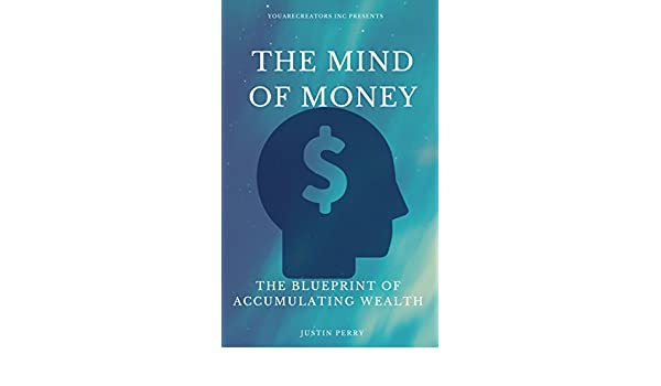 The mind of money the blueprint of accumulating wealth ebook the mind of money the blueprint of accumulating wealth ebook justin perry florence shinn wallace wattles henry brown joesph murphy amazon kindle malvernweather Gallery