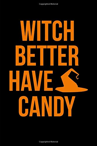 Witch Better Have My Candy Halloween Notebook: Blank Lined Journal