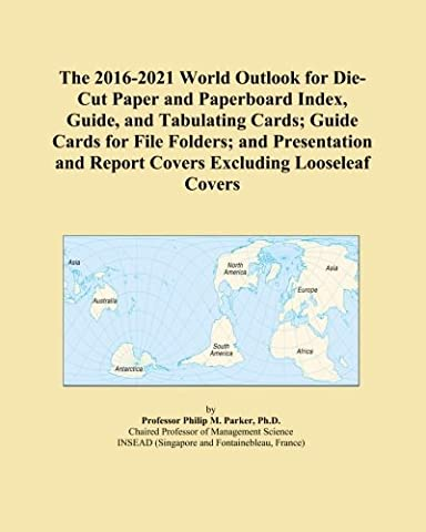 The 2016-2021 World Outlook for Die-Cut Paper and Paperboard Index, Guide, and Tabulating Cards; Guide Cards for File Folders; and Presentation and Report Covers Excluding Looseleaf Covers