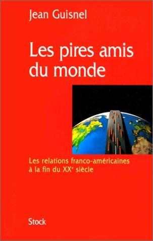 Les pires amis du monde. Les relations franco-américaines à la fin du XXème siècle par Jean Guisnel