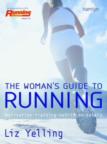 The Woman's Guide to Running: Motivation*Training*Nutrition*Safety par  Liz Yelling