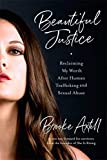 Beautiful Justice: Reclaiming My Worth After Human Trafficking and Sexual Abuse