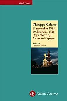 1° novembre 1535 - 19 dicembre 1548. Dagli Sforza agli Asburgo di Spagna von [Galasso, Giuseppe]