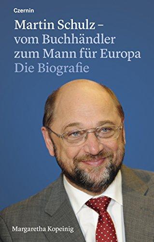 Martin Schulz – vom Buchhändler zum Mann für Europa: Die Biografie
