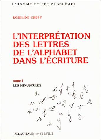 L'interprétation des lettres de l'alphabet dans l'écriture, tome 1 : Les minuscules par Roseline Crépy