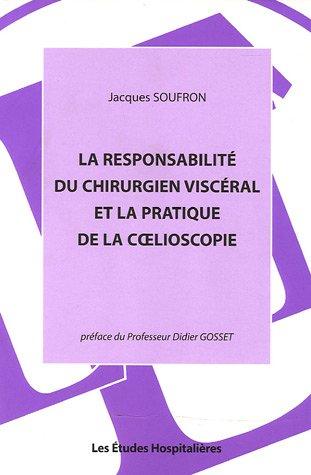 La responsabilité du chirurgien viscéral et la pratique de la coelioscopie par Jacques Soufron