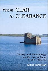 From Clan to Clearance: History And Archaeology On The Isle Of Barra C.850-1850 AD
