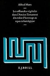 Les Offrandes Vegetales Dans l'Ancien Testament: Du Tribut d'Hommage Au Repas Eschatologique: 057 (Vetus Testimentum, Supplements)