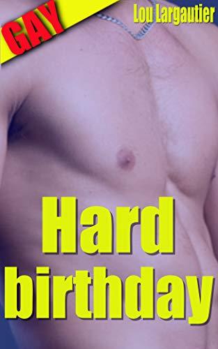 Hard birthday: Nouvelle érotique gay, erotisme gay en francais, première fois, initiation, interdit au moins de 18 ans, meilleur ami, histoire érotique intense et hot