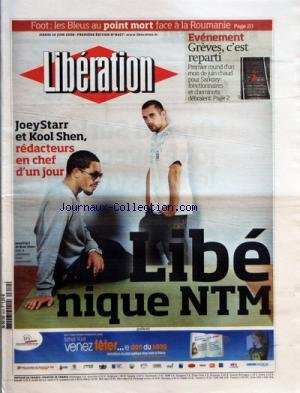 LIBERATION [No 8427] du 10/06/2008 - JOEYSTARR ET KOOL SHEN REDACTEURS EN CHEF D'UN JOUR - EVENEMENT - GREVE C'EST REPARTI - PREMIER ROUND D'UN MOIS DE JUIN CHAUD POUR SARKOZY FONCTIONNAIRE ET CHEMINOTS DEBRAIENT LIBE NIQUE NTM - TOME 2 - L'ARCHITECTE DE LA BIBLIOTHEQUE FRANCOIS-MITTERRAND A PAYE SA PRECOCITE FRANCAISE D'UNE EXPATRIATION PROFESSIONNELLE VINGT ANS APRES IL REVIENT EN COUR - SES PLANS SONT COMME LUI CLAIRS NETS ET PRECIS PAR LUC LE VAILLANT par Collectif