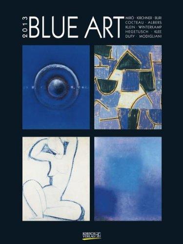 Blue Art 2013. Gallery Kunstkalender: Katz, Kandinsky, Magritte, Kurka, Brendel, Picasso, Wesselmann, Miro, Klee, Hegetusch (Magritte Kalender)