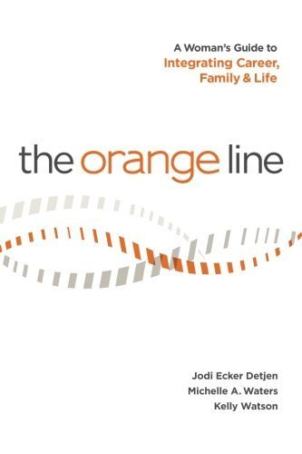 the-orange-line-a-womans-guide-to-integrating-career-family-and-life-1st-edition-by-detjen-jodi-ecke