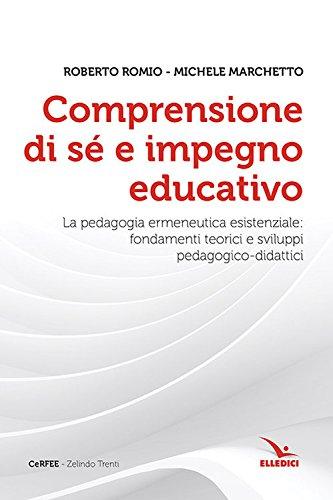 Comprensione di s e impegno educativo. La pedagogia ermeneutica esistenziale: fondamenti teorici e sviluppi pedagogico-didatici