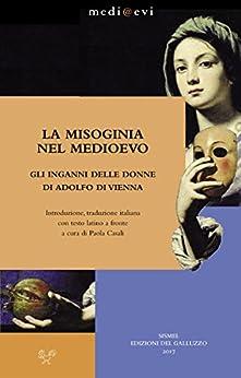 La misoginia nel Medioevo. Gli inganni delle donne di Adolfo di Vienna (medi@evi. digital medieval folders) di [Adolfo di Vienna]