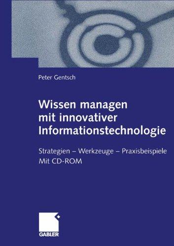 Wissen managen mit innovativer Informationstechnologie: Strategien ― Werkzeuge ― Praxisbeispiele