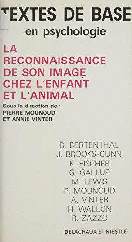 La Reconnaissance de son image chez l'enfant et l'animal (Textes de base en psychologie) par Pierre Mounoud