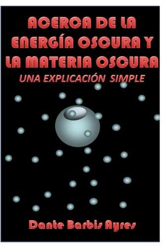 Acerca de la Energia Oscura y la Materia Oscura: Una Explicación Simple
