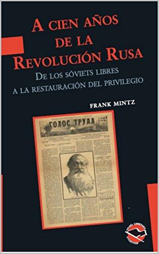 A cien años de la Revolución Rusa: De los soviets libres a la restauración del privilegio (Utopía Libertaria nº 60)