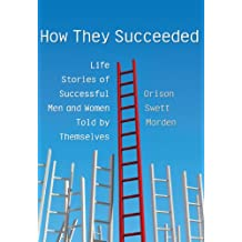 How They Succeeded: Life Stories of Successful Men and Women Told by Themselves (LvMI)