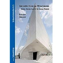 Architektur in Wolfsburg von Alvar Aalto bis Zaha Hadid (Die Neuen Architekturführer)
