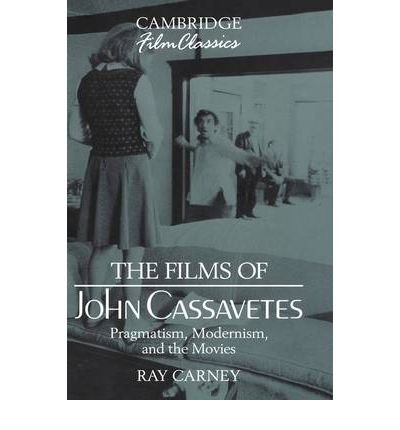 [(The Films of John Cassavetes: Pragmatism, Modernism, and the Movies)] [Author: Ray Carney] published on (March, 2009)