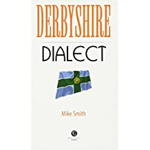 Derbyshire Dialect: A Selection of Words and Anecdotes from Derbyshire