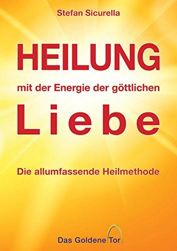 heilung-mit-der-energie-der-gttlichen-liebe-die-allumfassende-heilmethode